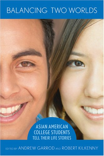 Balancing Two Worlds: Asian American College Students Tell Their Life Stories 9780801473845