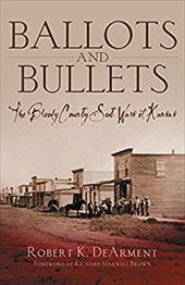 Debbieholors.com Ballots-and-Bullets-9780806137841-md Ballots and Bullets: The Bloody County Seat Wars of Kansas