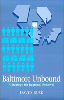 Baltimore Unbound: A Strategy for Regional Renewal 9780801850783