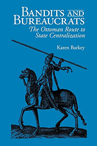 Bandits and Bureaucrats: The Ottoman Route to State Centralization 9780801484193