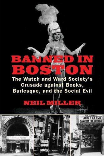 Banned in Boston: The Watch and Ward Society's Crusade Against Books, Burlesque, and the Social Evil 9780807051115