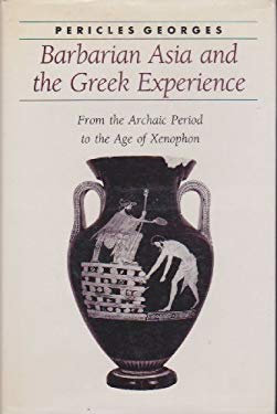 Barbarian Asia and the Greek Experience: From the Archaic Period to the Age of Xenophon 9780801847349