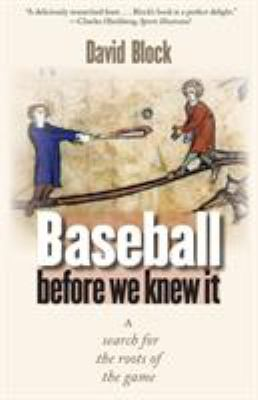 Baseball Before We Knew It: A Search for the Roots of the Game 9780803262553