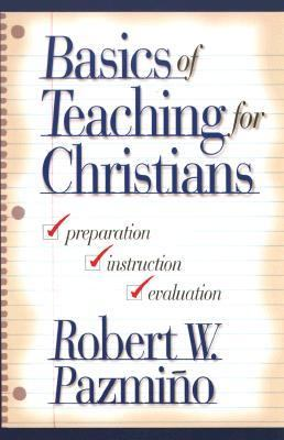 Basics of Teaching for Christians: Preparation, Instruction, and Evaluation 9780801021732