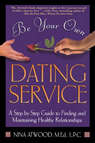 Be Your Own Dating Service: A Step-By-Step Guide to Finding and Maintaining Healthy Relationships 9780805040975