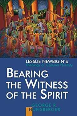 Bearing the Witness of the Spirit: Lesslie Newbigin's Theology of Cultural Plurality 9780802843692