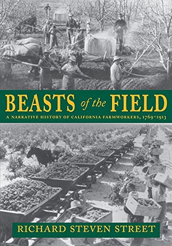 Beasts of the Field: A Narrative History of California Farmworkers, 1769-1913 9780804738804