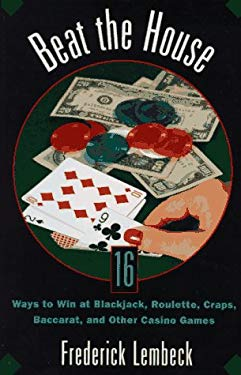 Beat the House: Sixteen Ways to Win at Blackjack, Roulette, Craps, Baccaratand Other Table Games 9780806516073