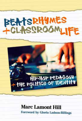 Beats, Rhymes, and Classroom Life: Hip-Hop Pedagogy and the Politics of Identity 9780807749609