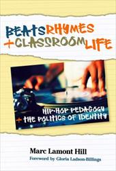 Beats, Rhymes, and Classroom Life: Hip-Hop Pedagogy and the Politics of Identity 3339032