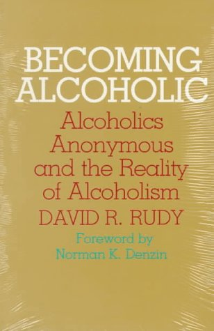 Becoming Alcoholic: Alcoholics Anonymous and the Reality of Alcoholism 9780809312450