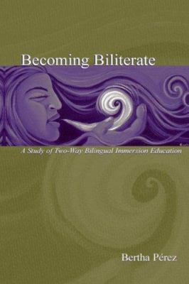 Becoming Biliterate: A Study of Two-Way Bilingual Immersion Education 9780805846782