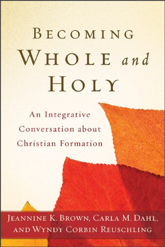 Becoming Whole and Holy: An Integrative Conversation about Christian Formation 9780801039256