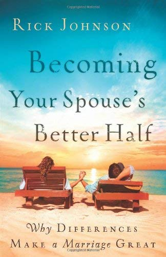 Becoming Your Spouse's Better Half: Why Differences Make a Marriage Great 9780800732509