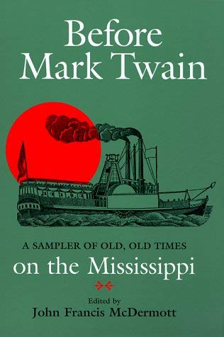 Before Mark Twain: A Sampler of Old, Old Times on the Mississippi 9780809321919
