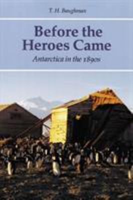 Before the Heroes Came: Antarctica in the 1890s 9780803261631