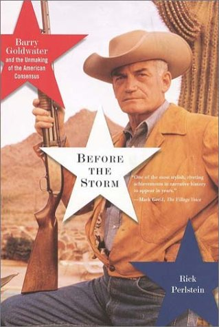 Before the Storm: Barry Goldwater and the Unmaking of the American Consensus 9780809028580