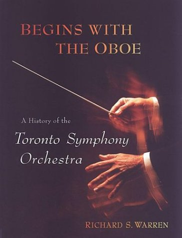 Begins with the Oboe: A History of the Toronto Symphony Orchestra 9780802035882