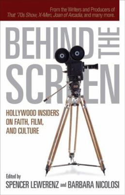 Behind the Screen: Hollywood Insiders on Faith, Film, and Culture 9780801065477