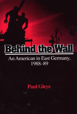 Behind the Wall: An American in East Germany, 1988-89 9780809317431