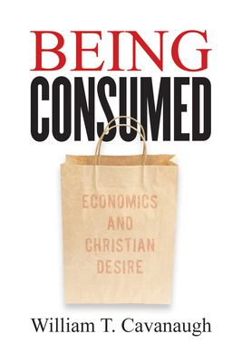 Being Consumed: Economics and Christian Desire 9780802845610