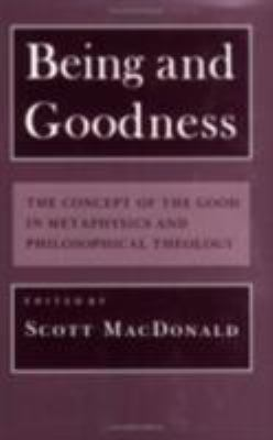 Being and Goodness: The Concept of Good in Metaphysics and Philosophical Theology 9780801497797