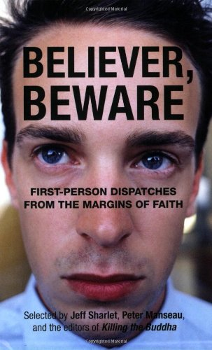 Believer, Beware: First-Person Dispatches from the Margins of Faith 9780807077399