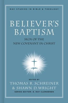 Believer's Baptism: Sign of the New Covenant in Christ 9780805432497