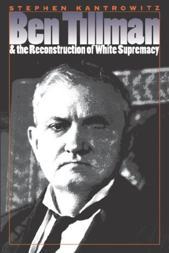 Ben Tillman and the Reconstruction of White Supremacy 9780807848395