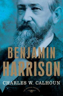 Benjamin Harrison: The American Presidents Series: The 23rd President, 1889-1893 9780805069525