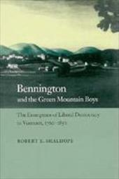 Bennington and the Green Mountain Boys: The Emergence of Liberal Democracy in Vermont, 1760-1850