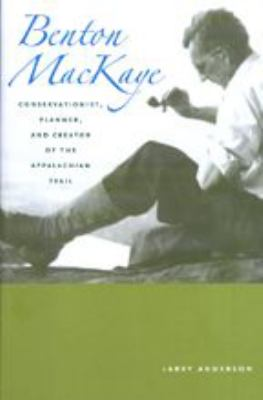Benton Mackaye: Conservationist, Planner, and Creator of the Appalachian Trail 9780801890949