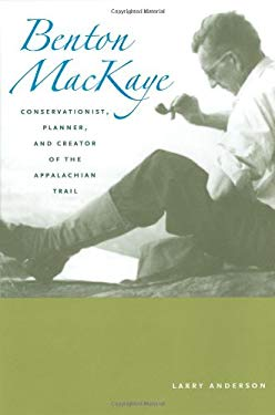 Benton Mackaye: Conservationist, Planner, and Creator of the Appalachian Trail 9780801869020