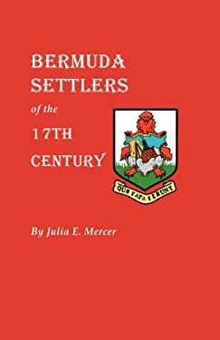 Bermuda Settlers of the 17th Century: Genealogical Notes from Bermuda 9780806309873