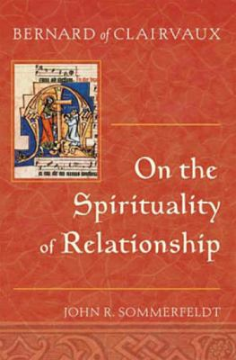 Bernard of Clairvaux: On the Spirituality of Relationship 9780809142538