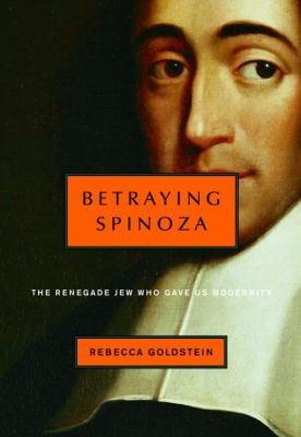 Betraying Spinoza: The Renegade Jew Who Gave Us Modernity 9780805242096