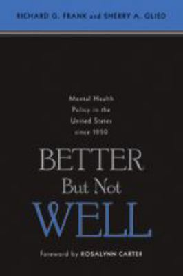 Better But Not Well: Mental Health Policy in the United States Since 1950 9780801884429