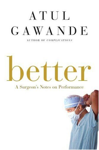 Better: A Surgeon's Notes on Performance 9780805082111
