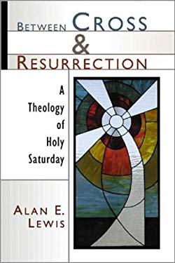 Between Cross and Resurrection: A Theology of Holy Saturday 9780802847027