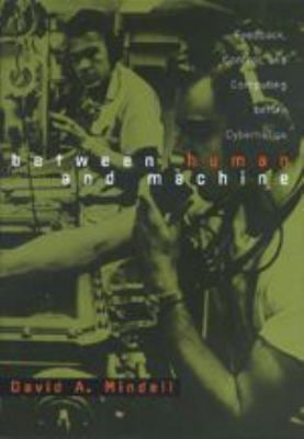 Between Human and Machine: Feedback, Control, and Computing Before Cybernetics 9780801880575