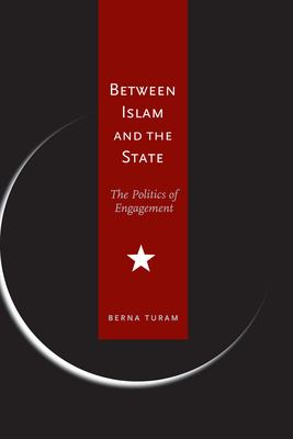 Between Islam and the State: The Politics of Engagement 9780804755016