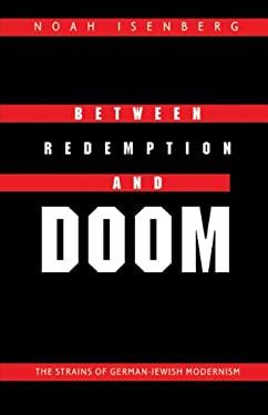 Between Redemption and Doom: The Strains of German-Jewish Modernism 9780803220638