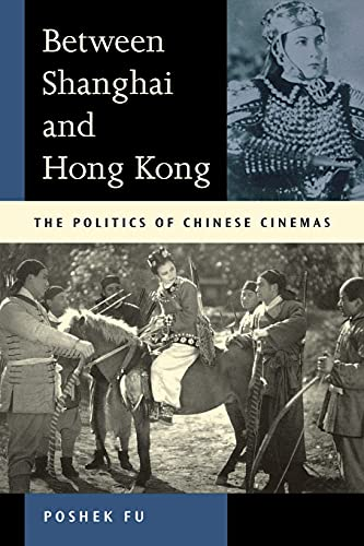 Between Shanghai and Hong Kong: The Politics of Chinese Cinemas 9780804745185