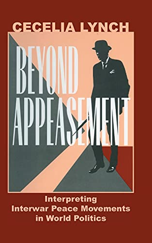 Beyond Appeasement: Interpreting Interwar Peace Movements in World Politics 9780801435485