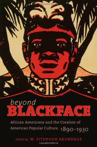 Beyond Blackface: African Americans and the Creation of American Popular Culture, 1890-1930 9780807871843