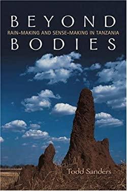 Beyond Bodies: Rainmaking and Sense Making in Tanzania 9780802095824