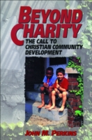 Beyond Charity: The Call to Christian Community Development 9780801071225