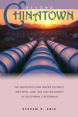 Beyond Chinatown: The Metropolitan Water District, Growth, and the Environment in Southern California 9780804751391
