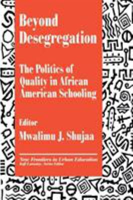 Beyond Desegregation: The Politics of Quality in African American Schooling 9780803962637