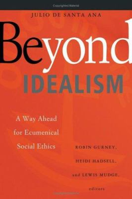 Beyond Idealism: A Way Ahead for Ecumenical Social Ethics 9780802831873